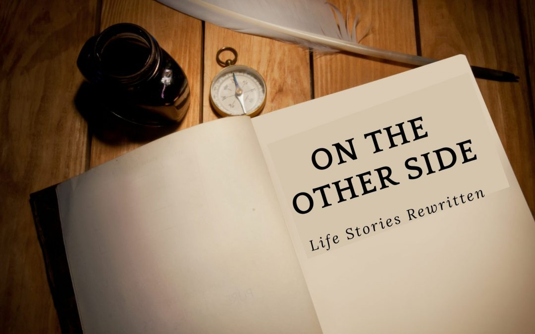 On the Other Side: Life Stories Rewritten
